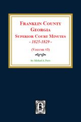 Franklin County, Georgia Superior Court Minutes, 1825-1829. (Volume #3)