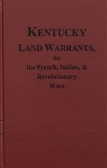 Kentucky Land Warrants for the French, Indian and Revolutionary Wars.