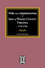 Isle of Wight County, Virginia, Wills & Administrations. 1719-1760. (Vol. #2)
