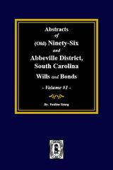 (Old) Ninety-Six and Abbeville District, South Carolina Wills and Bonds, Abstracts of. (Volume #1)