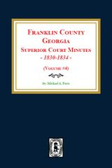 Franklin County, Georgia Superior Court Minutes, 1830-1834. (Volume #4)