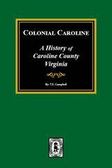 Colonial Caroline, A History of Caroline County, Virginia.