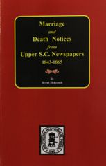 Upper South Carolina Newspapers 1843-1865, Marriage and Death Notices from.