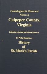 Culpeper County, Virginia, Genealogical and Historical Notes on. Embracing a revised and Enlarged Edition of Dr. Phillip Slaughter's History of St. Mark's Parish.