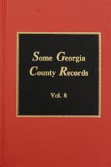 Some Georgia County Records, Volume #8.