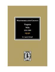 Westmoreland County, Virginia Wills 1654-1800.