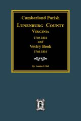Cumberland Parish: Lunenburg County, Virginia 1749-1816 and Vestry Book 1749-1816