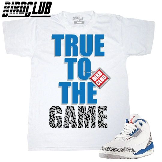 "TRUE BLUE 3'S SNEAKER MATCHING SHIRT ""TRUE TO THE GAME"""