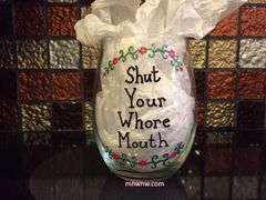 Shut Your Whore Mouth Wine Glass