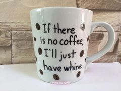 If There is No Coffee, I'll Just Have Whine Mug