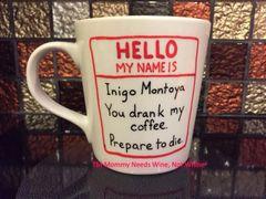Inigo Montoya You drank my coffee. Prepare to die. (Hand-painted)