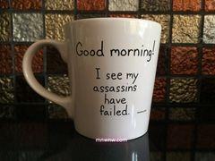 Good morning! I see my assassins have failed. Coffee Mug (Print Version)