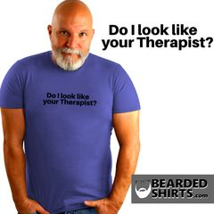 DO I LOOK LIKE YOUR THERAPIST? shirt