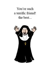 NUNS4 YOU'RE SUCH A TERRIFIC FRIEND...