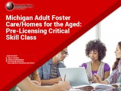 Critical Skill Class: Pre-Licensing Preparedness and Licensing Renewal Course for Michigan Adult Foster Care and Home for the Aged Licensees
