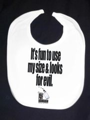 IT'S FUN TO USE MY SIZE & LOOKS FOR EVIL (White Bib)