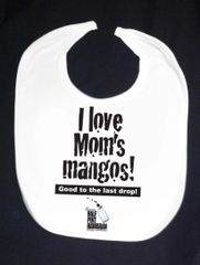 I LOVE MOM'S MANGOS! Good to the last drop! (White Bib)