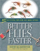 Better Flies Faster: 501 Fly-Tying Tips for All Skill Levels - David Klausmeyer