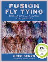 Fusion Fly Tying: Steelhead, Salmon, and Trout Flies of the Synthetic Era - Greg Senyo