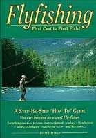 Flyfishing: First Cast to First Fish - Joe Petralia