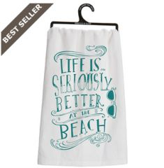 """Dish Towel - """"Life is Seriously Better at the Beach"""""""