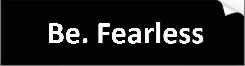 Be Fearless Bumper Sticker