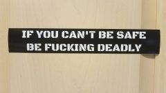 """IF YOU CAN'T BE SAFE, BE FUCKING DEADLY"" vinyl sticker"